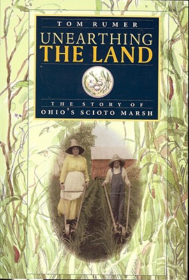 Image for Unearthing the Land: The Story of Ohio's Scioto Marsh