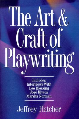 The Art and Craft of Playwriting, Jeffrey Hatcher