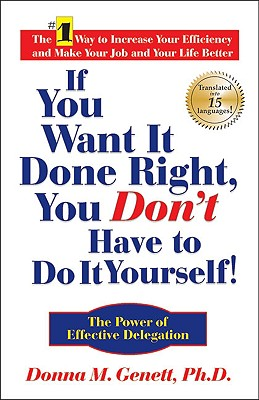 Image for If You Want It Done Right, You Don't Have to Do It Yourself! The Power of Effective Delegation
