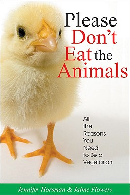 Image for Please Don't Eat the Animals: All the Reasons You Need to Be a Vegetarian