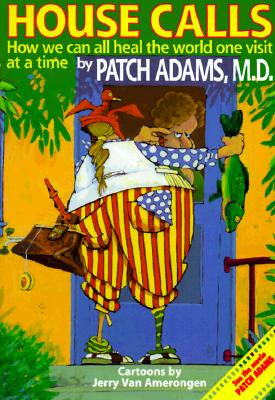 House Calls: How We Can All Heal the World One Visit at a Time, Patch Adams