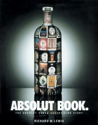 Absolut Book: The Absolut Vodka Advertising Story, Lewis, Richard W.