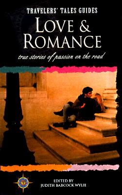 Image for Love and Romance: True Stories of Passion on the Road (Travelers' Tales Guides)