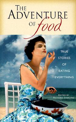Adventure of Food : True Stories of Eating Everything, RICHARD STERLING