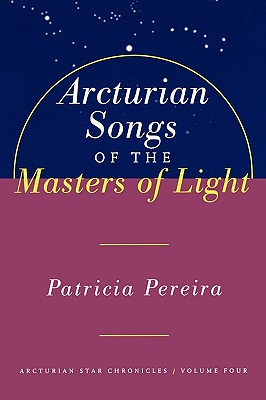 Image for Arcturian Songs of the Masters of Light : Arcturian Star Chronicles Volume Four