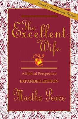 Excellent Wife : A Biblical Perspective, MARTHA PEACE