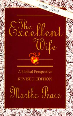 The Excellent Wife: A Biblical Perspective - Study Guide, Martha Peace