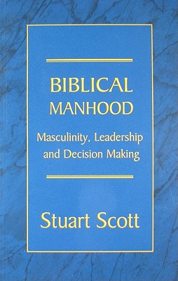Image for Biblical Manhood: Masculinity, Leadership and Decision Making