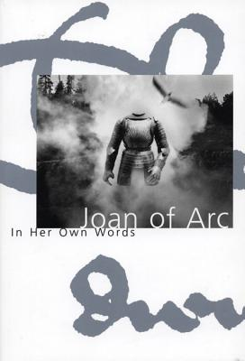 Joan of Arc: In Her Own Words, Trask, Willard [editor]; Creasy, Edward S. [afterword]