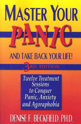 Image for Master Your Panic: Twelve Treatment Sessions to Conquer Panic, Anxiety & Agoraphobia (Master Your Panic & Take Back Your Life)