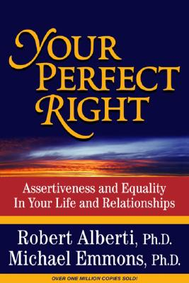 Image for Your Perfect Right: Assertiveness and Equality in Your Life and Relationships (9