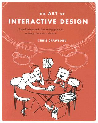 The Art of Interactive Design: A Euphonious and Illuminating Guide to Building Successful Software, Crawford, Chris
