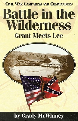 Battle in the Wilderness: Grant Meets Lee (Civil War Campaigns and Commanders), McWhiney, Grady