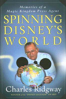 Image for Spinning Disney's World: Memories of a Magic Kingdom Press Agent