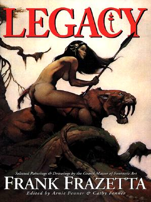 Image for Legacy: Selected Paintings and Drawings by the Grand Master of Fantastic Art, Frank Frazetta
