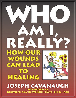 Who Am I, Really? How Our Wounds Can Lead to Healing, Joseph Cavanaugh