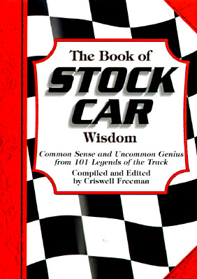 Image for Book of Stock Car Wisdom, The: Common Sense and Uncommon Genius from 101 Legends of the Track (Wisdom of Series)