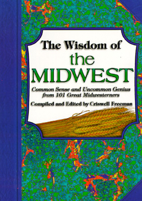 Image for Wisdom of the Midwest : Common Sense and Uncommon Genius from 101 Great Midwesterners