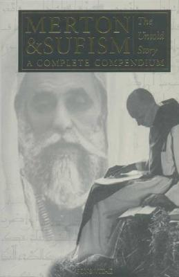 Merton & Sufism: The Untold Story: A Complete Compendium (The Fons Vitae Thomas Merton series), Rob Baker, ed.