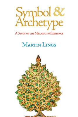 Symbol & Archetype: A Study of the Meaning of Existence (Quinta Essentia series), MARTIN LINGS