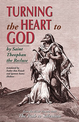 Turning the Heart to God, SAINT THEOPHANE THE RECLUSE, IONA ZHILTSOV, KEN KAISCH