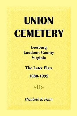 Union Cemetery, Leesburg, Loudoun County, Virginia, The Later Plats, 1880-1995, Elizabeth R. Frain
