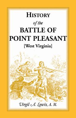 Image for History of the Battle of Point Pleasant [West Virginia] Fought Between White Men & Indians at the Mouth of the Great Kanawha River (Now Point Pleasant, West Virginia, Monday, October 10th, 1774: The Chief Event of the Lord Dunmore's War)