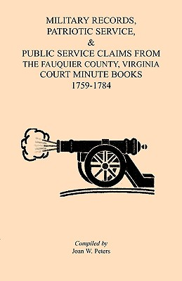 Image for Military Records, Patriotic Service, & Public Service Claims from the Fauquier County, Virginia, Court Minute Books, 1759-1784