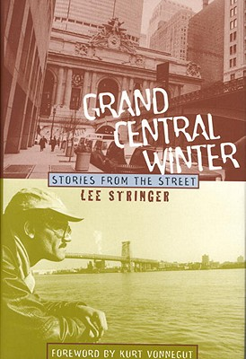 Grand Central Winter: Stories from the Street, Stringer, Lee; Stringer, Caverly; Vonnegut, Kurt [foreword]