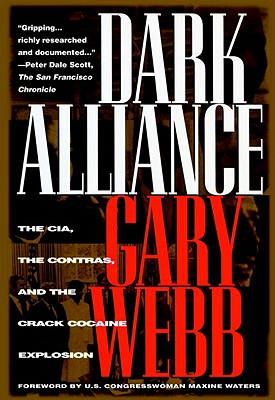 Dark Alliance: The CIA, the Contras, and the Crack Cocaine Explosion, Webb, Gary