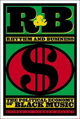 Image for R & B Rhythm and Business the Political Economy of Black Music