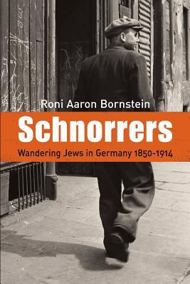 Schnorrers - Wandering Jews in Germany 1850-1914, Bornstein, Roni Aaron