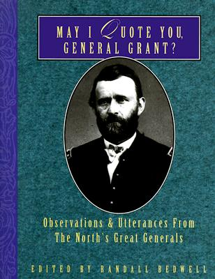 Image for MAY I QUOTE YOU GENERAL GRANT