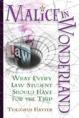 Image for Malice in Wonderland: What Every Law Student Should Have for the Trip