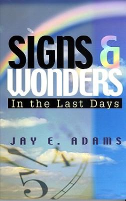 Signs & Wonders: In the Last Days, Jay Edward Adams
