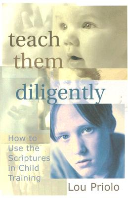 Image for Teach Them Diligently: How To Use The Scriptures In Child Training