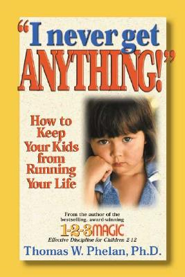 Image for I Never Get Anything: How to Keep Your Kids from Running Your Life