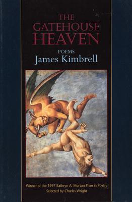 The Gatehouse Heaven: Poems, Kimbrell, James