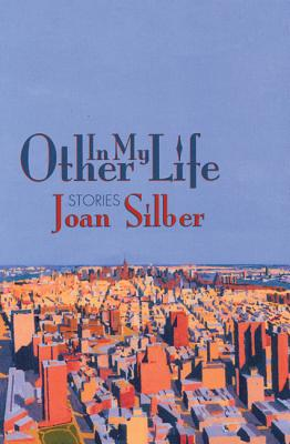 In My Other Life: Stories, Joan Silber