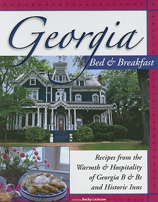 Georgia Bed & Breakfast Cookbook: Recipes from the Warmth and Hospitality of Georgia B and B's and Historic Inns (Bed & Breakfast Cookbooks (3D Press))