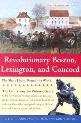 Revolutionary Boston, Lexington, and Concord: The Shots Heard 'Round the World (Boston & Concord), Andrews,Joseph L. Jr.