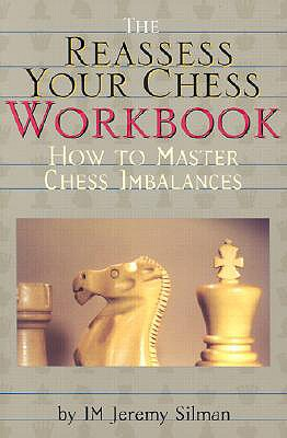 The Reassess Your Chess Workbook, Silman, Jeremy