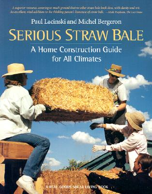 Serious Straw Bale: A Home Construction Guide for All Climates, Lacinski, Paul;  Bergeron, Michel