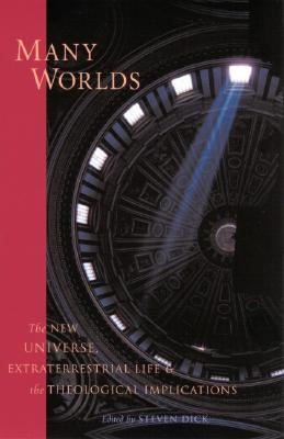 Image for Many Worlds: The New Universe, Extraterrestrial Life, and the Theological Implications