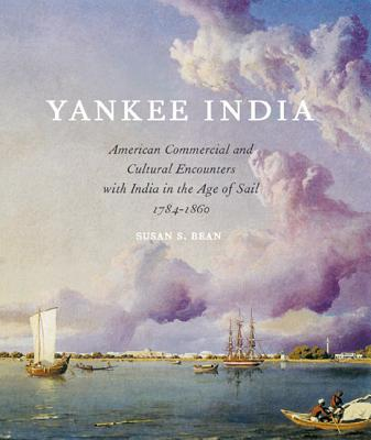 Image for Yankee India: American Commercial and Cultural Encounters With India in the Age of Sail 1784-1860