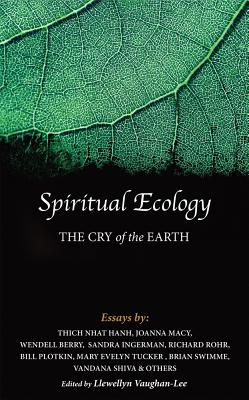 Spiritual Ecology: The Cry of the Earth, Macy, Joanna; Hanh, Thich Nhat; Berry, Wendell; Ingerman, Sandra; Plotkin, Bill; Tucker, Mary Evelyn; Swimme, Brian; Shiva, Dr. Vandana; Rohr, Richard