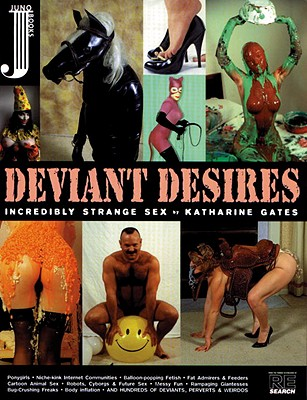 Deviant Desires: Incredibly Strange Sex, Gates, Katherine; Gates, Katharine