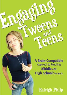 Image for Engaging Tweens and Teens: A Brain-Compatible Approach to Reaching Middle and High School Students