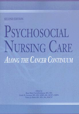 Psychosocial Nursing Care Along the Cancer Continuum 2nd Edition, N. J. Bush (Author), L. M. Gorman (Author), R. M. Carroll-johnson (Editor)