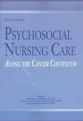 Psychosocial Nursing Care Along the Cancer Continuum 2nd Edition, N. J. Bush (Author), L. M. Gorman (Author), R. M. Carroll-johnson (Editor)